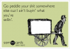 go-peddle-your-shit-somewhere-else-cuz-i-aint-buyin-what-youre-sellin-3817c.png